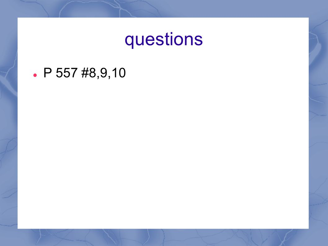 questions P 557 #8,9,10