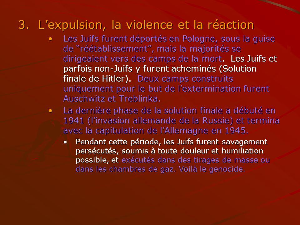 3.Lexpulsion, la violence et la réaction Les Juifs furent déportés en Pologne, sous la guise de réétablissement, mais la majorités se dirigeaient vers