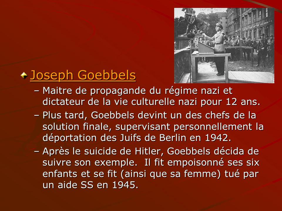 Joseph Goebbels Joseph Goebbels –Maitre de propagande du régime nazi et dictateur de la vie culturelle nazi pour 12 ans. –Plus tard, Goebbels devint u