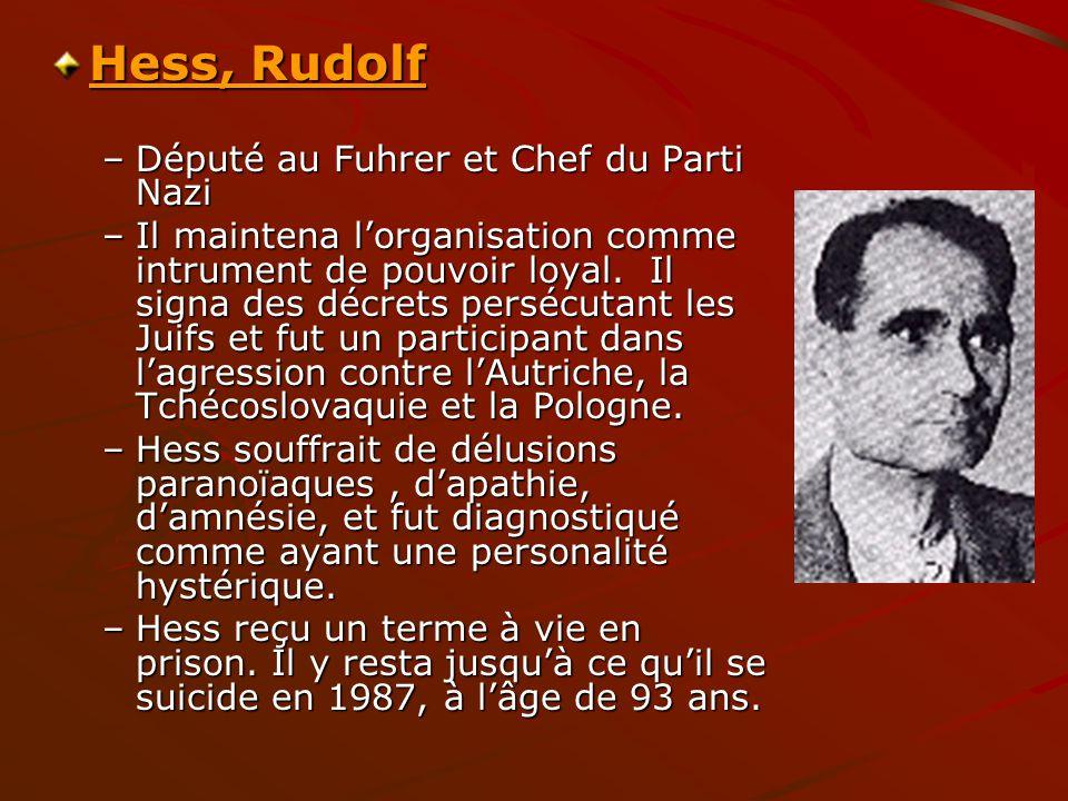Hess, Rudolf –Député au Fuhrer et Chef du Parti Nazi –Il maintena lorganisation comme intrument de pouvoir loyal. Il signa des décrets persécutant les