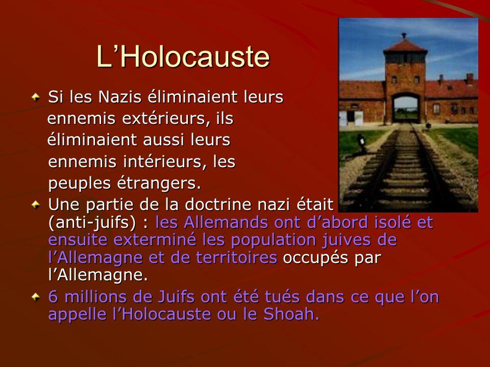 LHolocauste Si les Nazis éliminaient leurs ennemis extérieurs, ils ennemis extérieurs, ils éliminaient aussi leurs éliminaient aussi leurs ennemis int