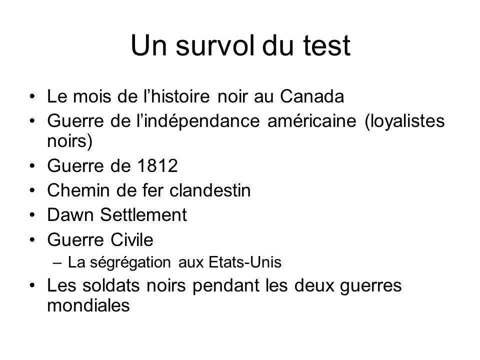 Un survol du test Le mois de lhistoire noir au Canada Guerre de lindépendance américaine (loyalistes noirs) Guerre de 1812 Chemin de fer clandestin Da