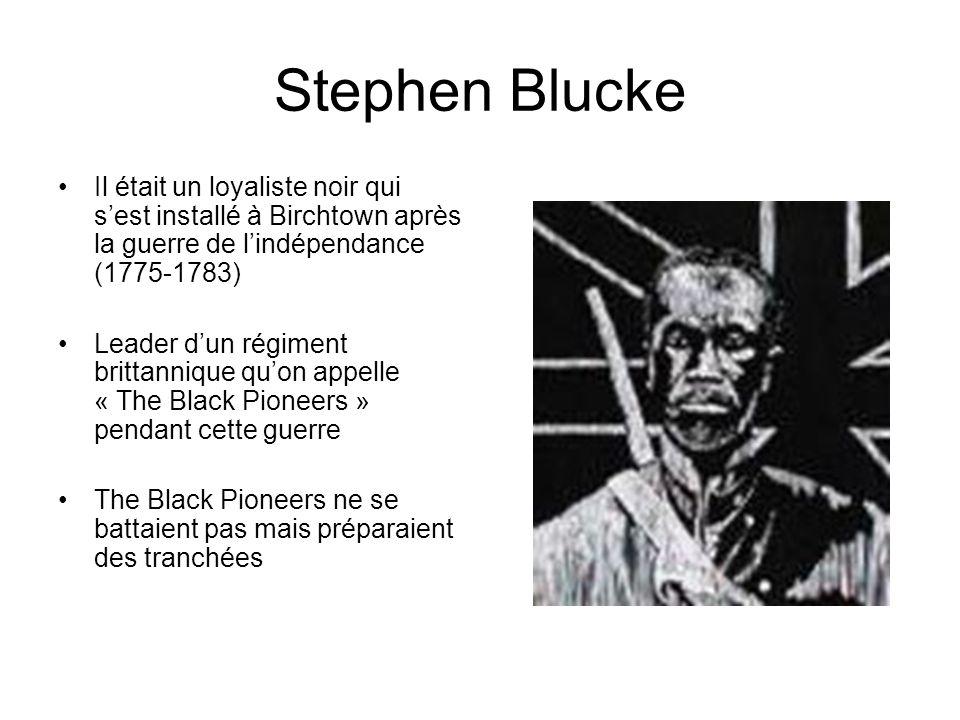 Stephen Blucke Il était un loyaliste noir qui sest installé à Birchtown après la guerre de lindépendance (1775-1783) Leader dun régiment brittannique
