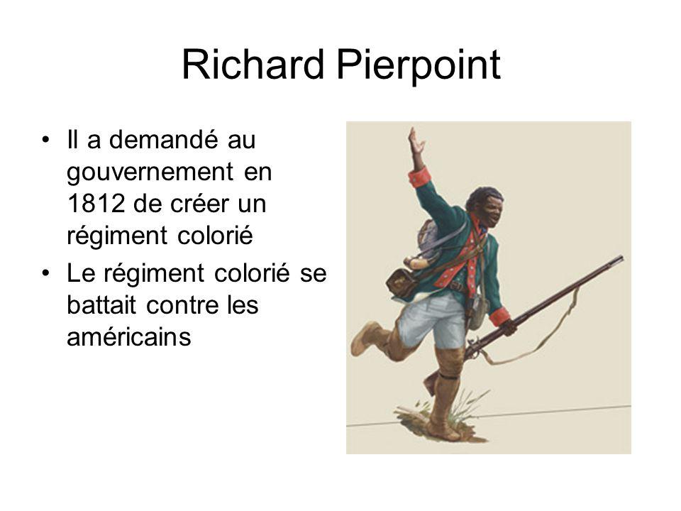 Richard Pierpoint Il a demandé au gouvernement en 1812 de créer un régiment colorié Le régiment colorié se battait contre les américains