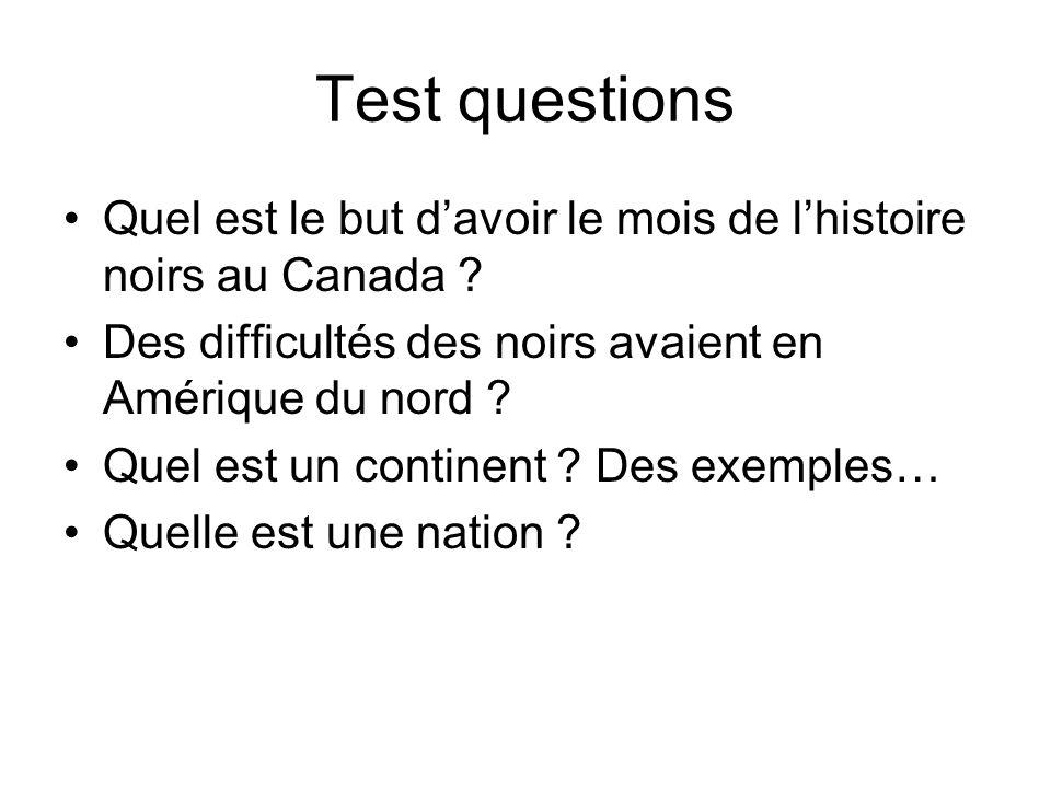 Test questions Quel est le but davoir le mois de lhistoire noirs au Canada ? Des difficultés des noirs avaient en Amérique du nord ? Quel est un conti