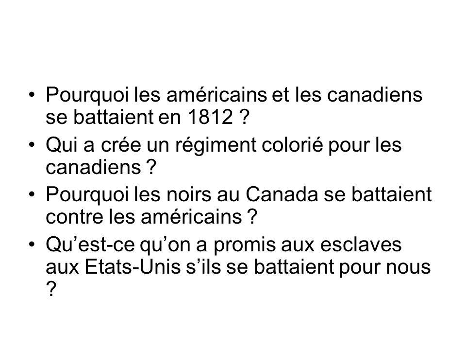 Pourquoi les américains et les canadiens se battaient en 1812 ? Qui a crée un régiment colorié pour les canadiens ? Pourquoi les noirs au Canada se ba
