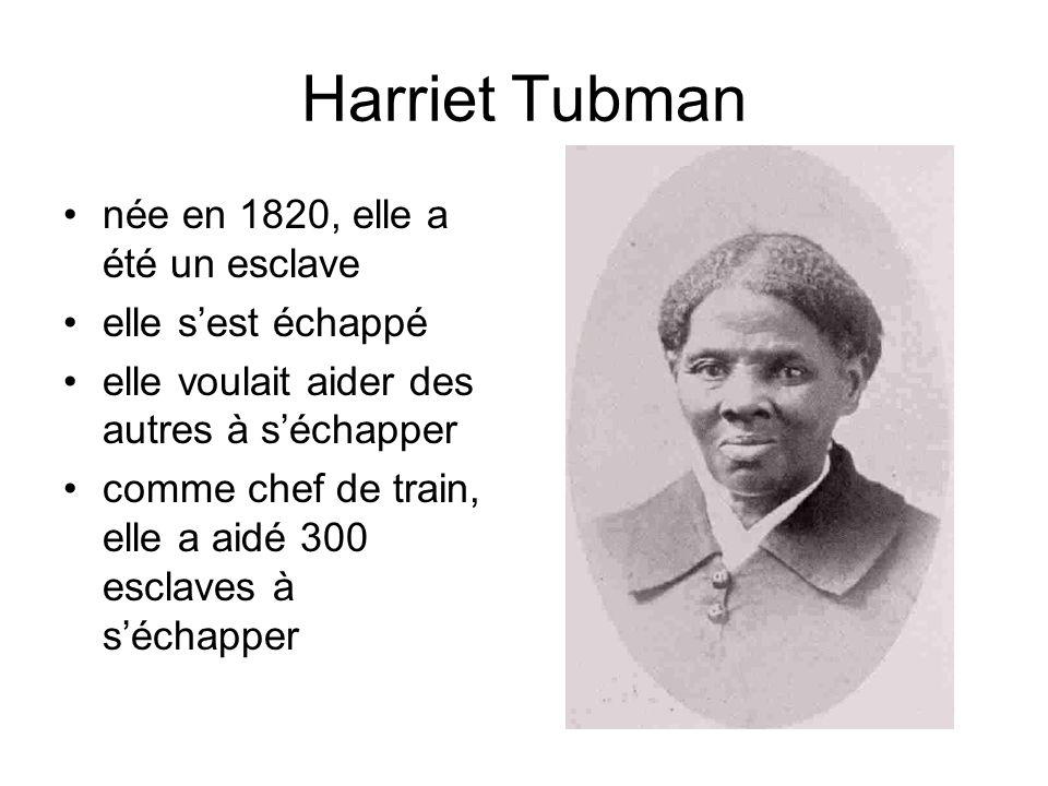 Harriet Tubman née en 1820, elle a été un esclave elle sest échappé elle voulait aider des autres à séchapper comme chef de train, elle a aidé 300 esc