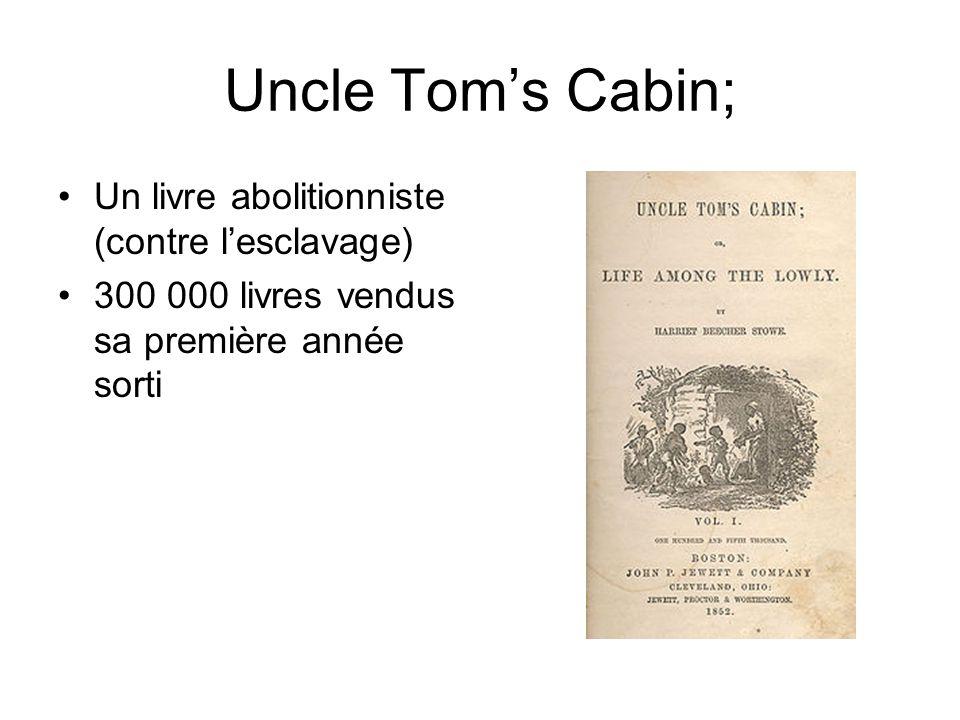 Uncle Toms Cabin; Un livre abolitionniste (contre lesclavage) 300 000 livres vendus sa première année sorti