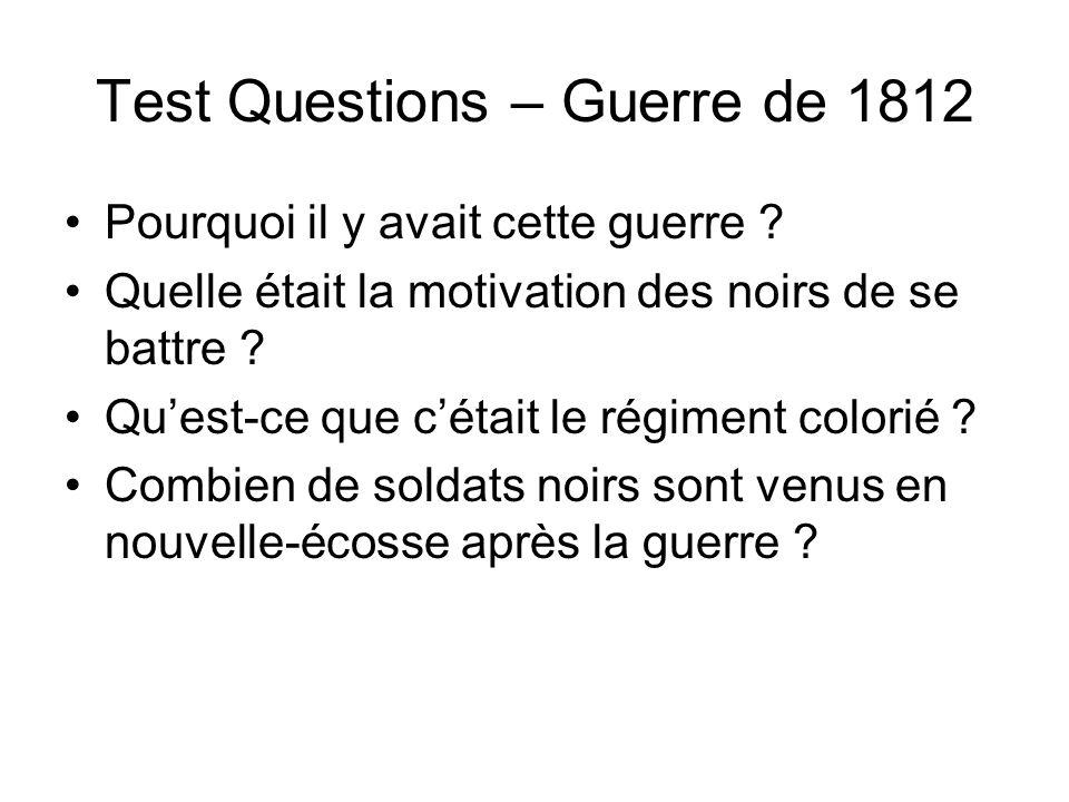 Test Questions – Guerre de 1812 Pourquoi il y avait cette guerre ? Quelle était la motivation des noirs de se battre ? Quest-ce que cétait le régiment