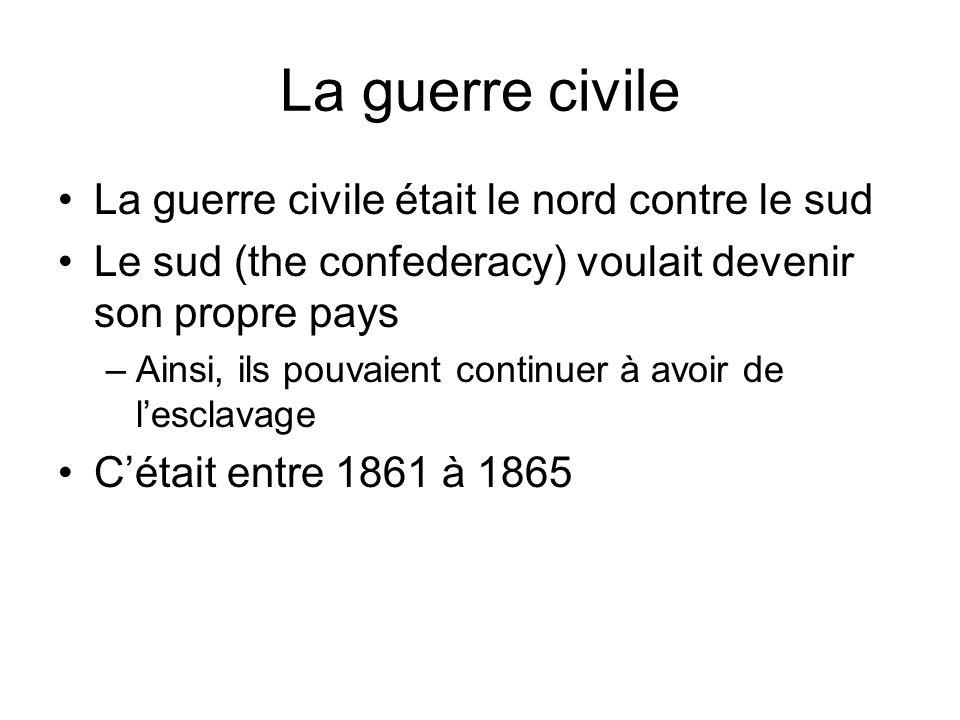 La guerre civile La guerre civile était le nord contre le sud Le sud (the confederacy) voulait devenir son propre pays –Ainsi, ils pouvaient continuer