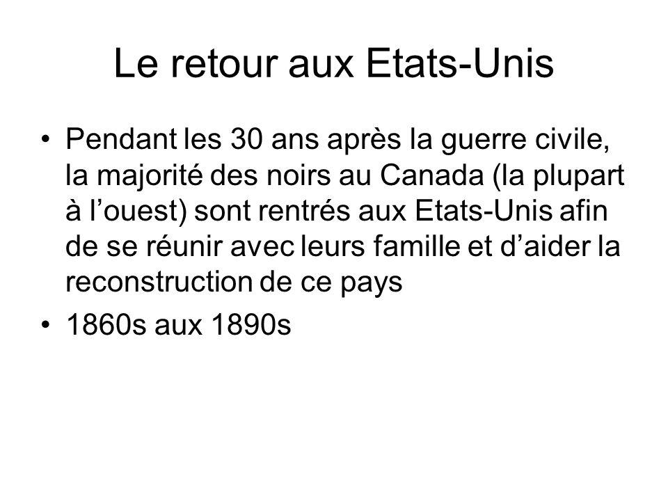 Le retour aux Etats-Unis Pendant les 30 ans après la guerre civile, la majorité des noirs au Canada (la plupart à louest) sont rentrés aux Etats-Unis