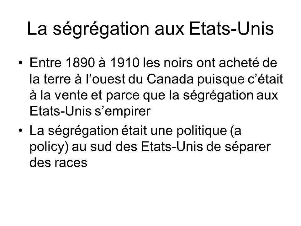 La ségrégation aux Etats-Unis Entre 1890 à 1910 les noirs ont acheté de la terre à louest du Canada puisque cétait à la vente et parce que la ségrégat