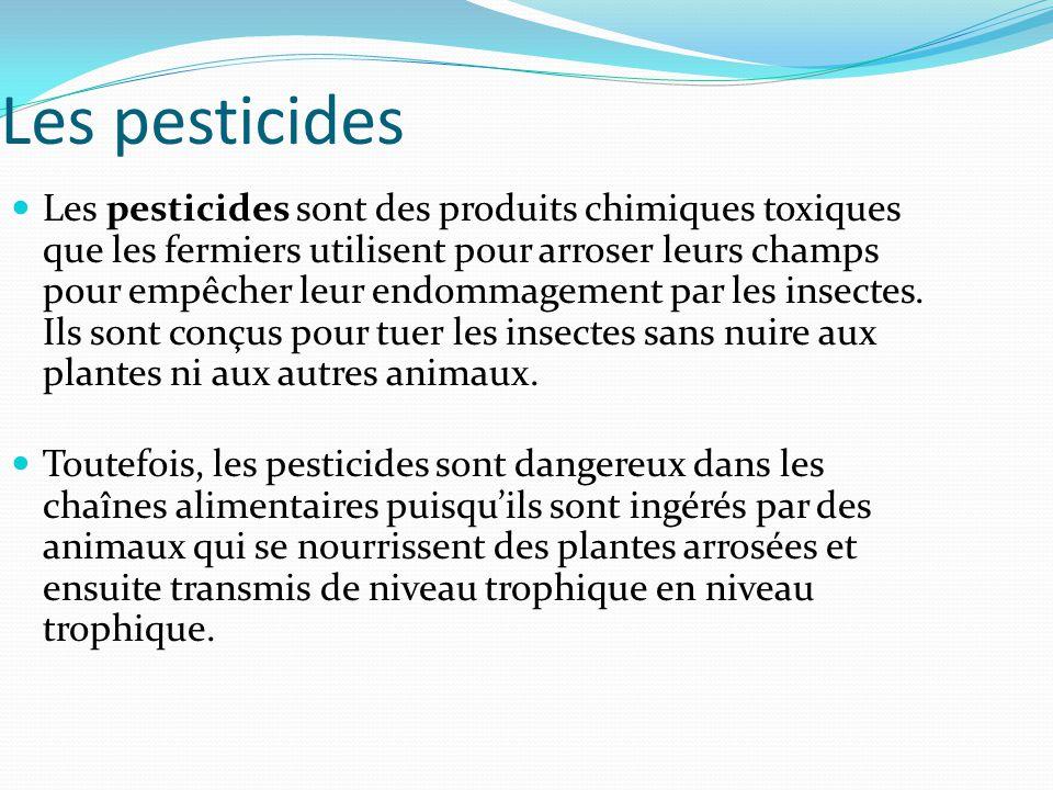 Les pesticides Les pesticides sont des produits chimiques toxiques que les fermiers utilisent pour arroser leurs champs pour empêcher leur endommageme