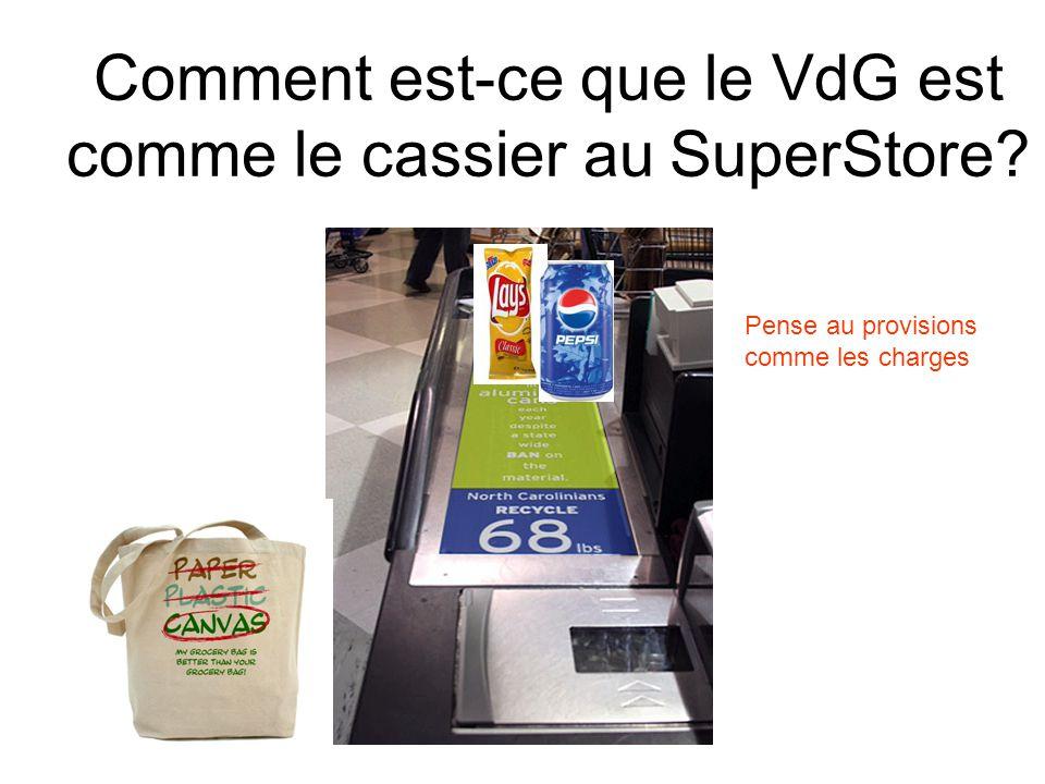 Comment est-ce que le VdG est comme le cassier au SuperStore? Pense au provisions comme les charges