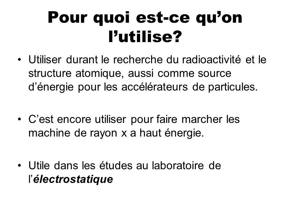 Pour quoi est-ce quon lutilise? Utiliser durant le recherche du radioactivité et le structure atomique, aussi comme source dénergie pour les accélérat