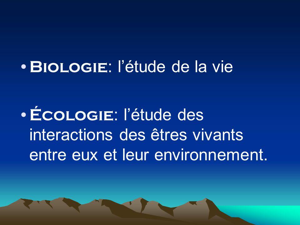 Biologie : létude de la vie Écologie : létude des interactions des êtres vivants entre eux et leur environnement.