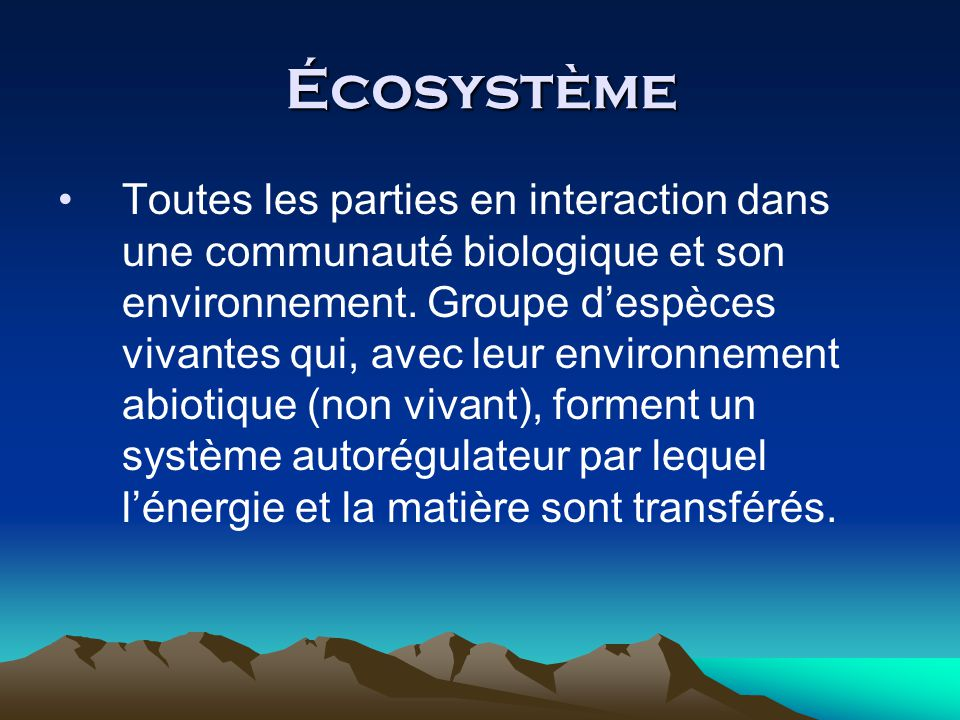 Écosystème Toutes les parties en interaction dans une communauté biologique et son environnement.