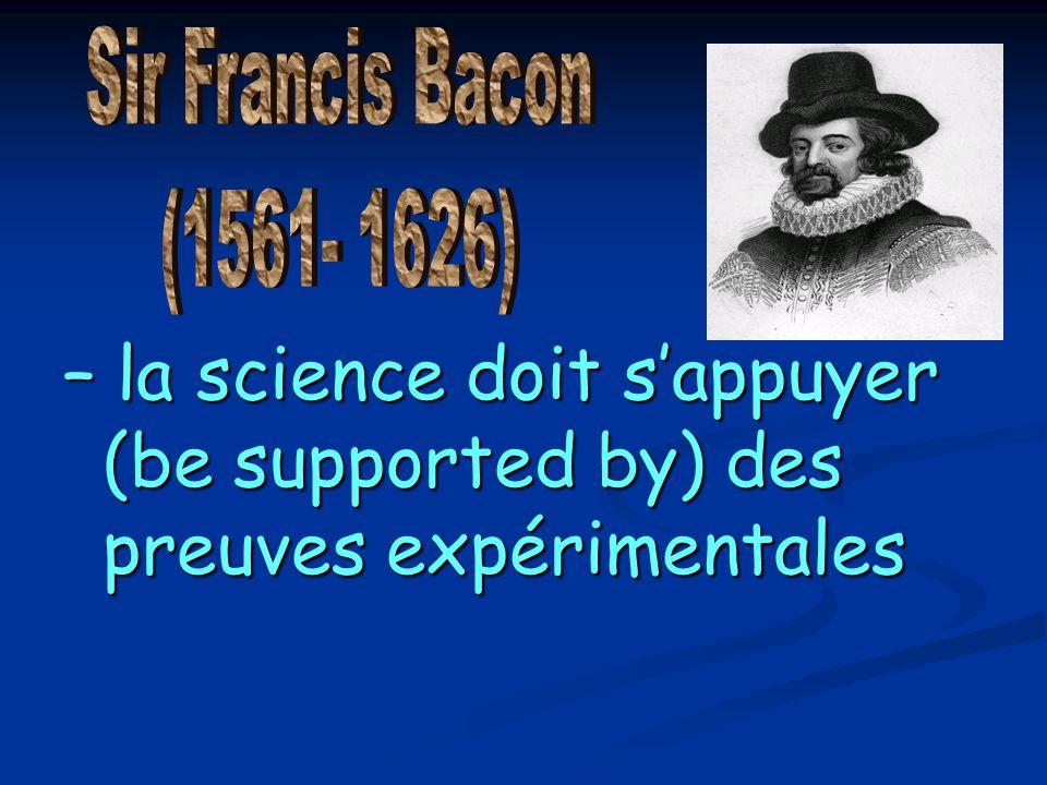 – la science doit sappuyer (be supported by) des preuves expérimentales