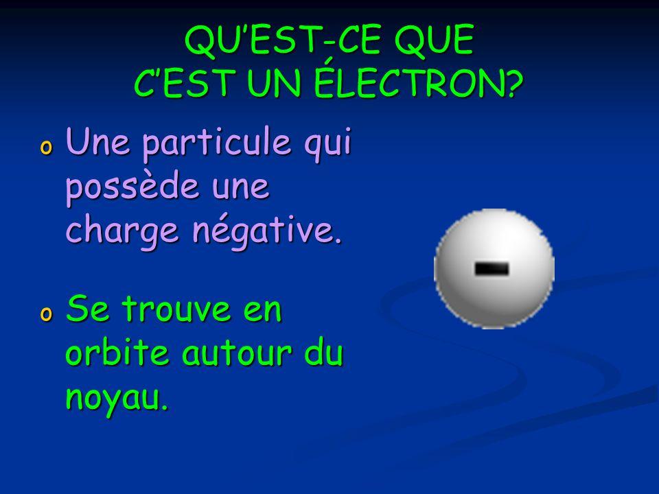 QUEST-CE QUE CEST UN ÉLECTRON? o Une particule qui possède une charge négative. o Se trouve en orbite autour du noyau.