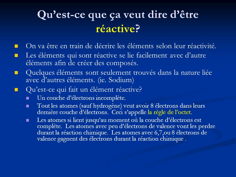 Quest-ce que ça veut dire dêtre réactive? On va être en train de décrire les éléments selon leur réactivité. Les éléments qui sont réactive se lie fac