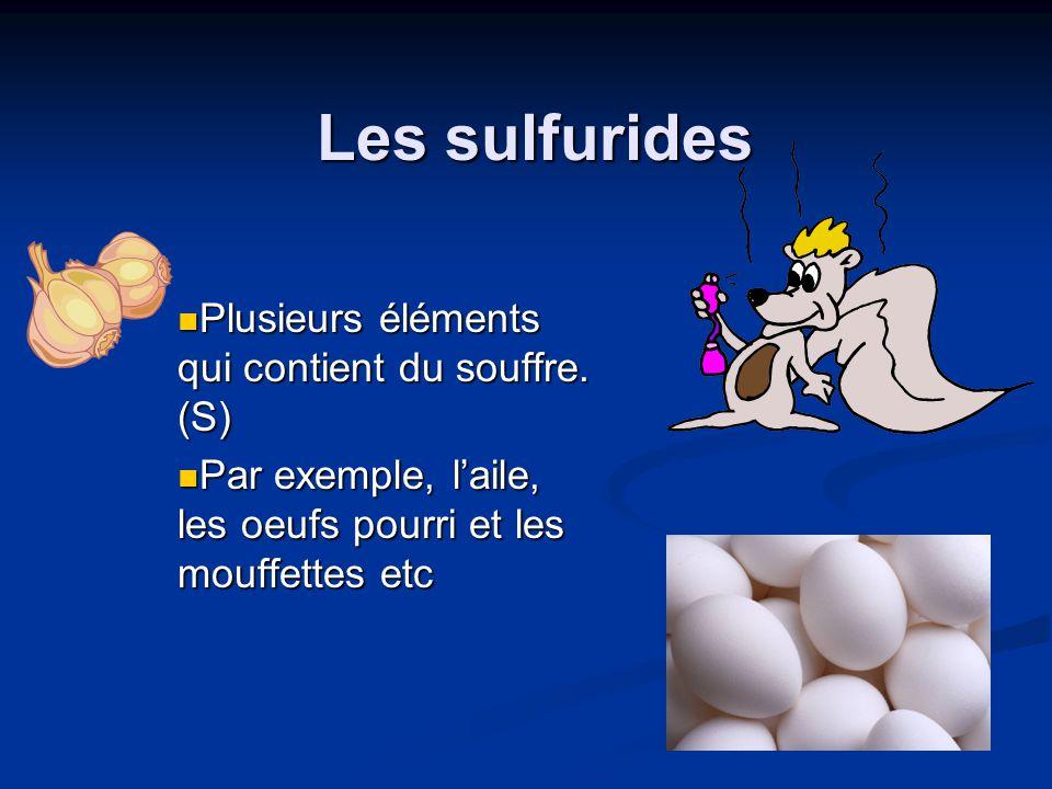 Les sulfurides Plusieurs éléments qui contient du souffre. (S) Plusieurs éléments qui contient du souffre. (S) Par exemple, laile, les oeufs pourri et