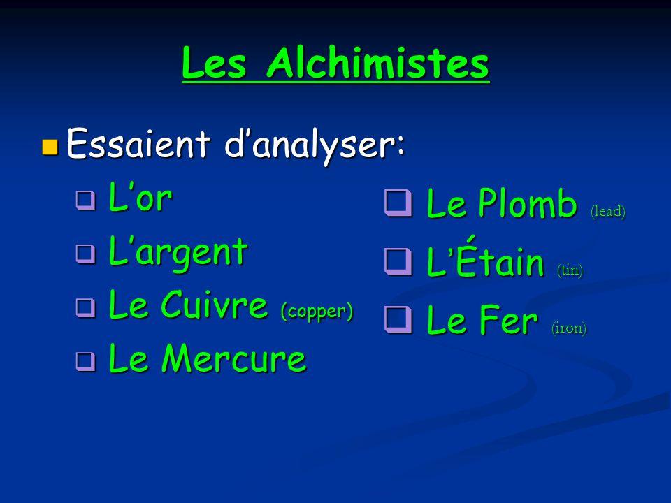 Les Alchimistes Essaient danalyser: Essaient danalyser: Lor Lor Largent Largent Le Cuivre (copper) Le Cuivre (copper) Le Mercure Le Mercure Le Plomb (