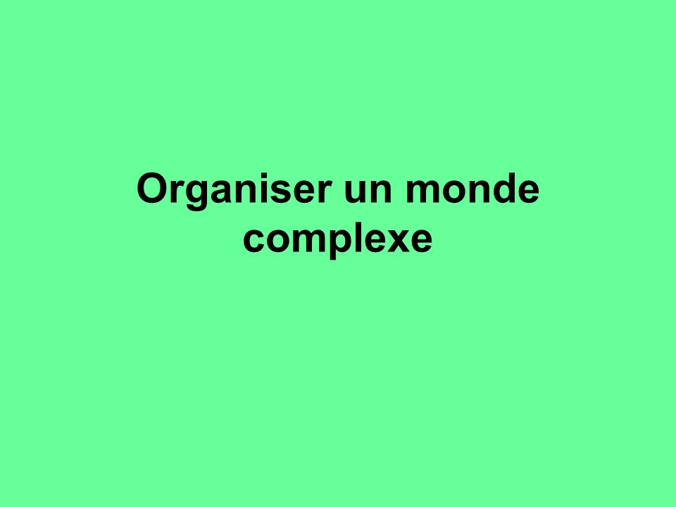 Organiser un monde complexe