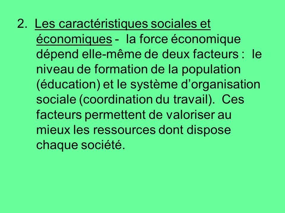 2. Les caractéristiques sociales et économiques - la force économique dépend elle-même de deux facteurs : le niveau de formation de la population (édu