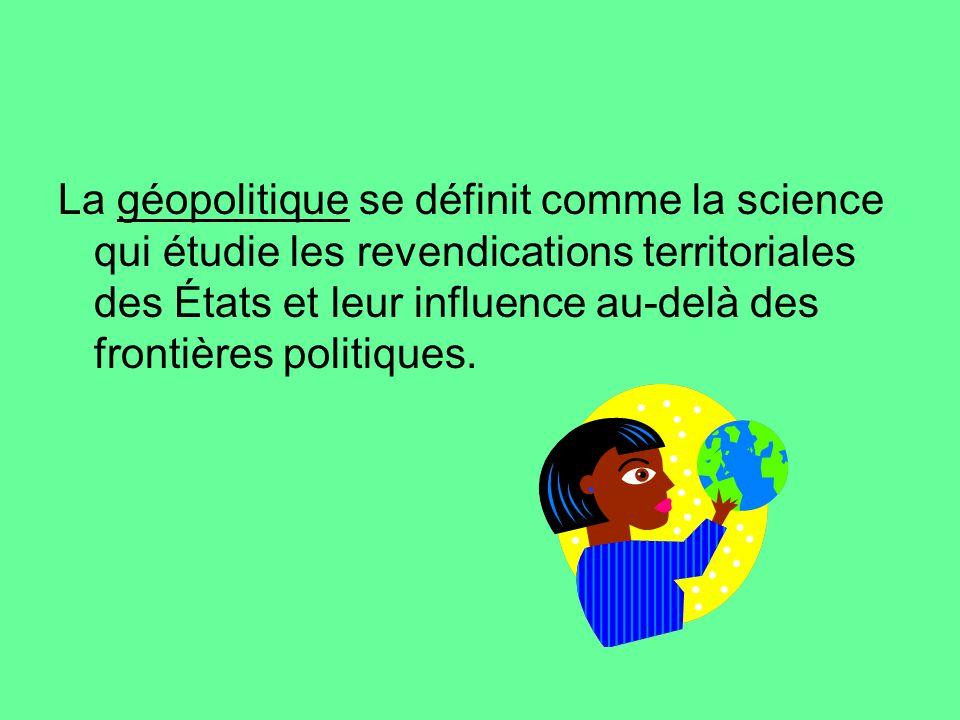 La géopolitique se définit comme la science qui étudie les revendications territoriales des États et leur influence au-delà des frontières politiques.