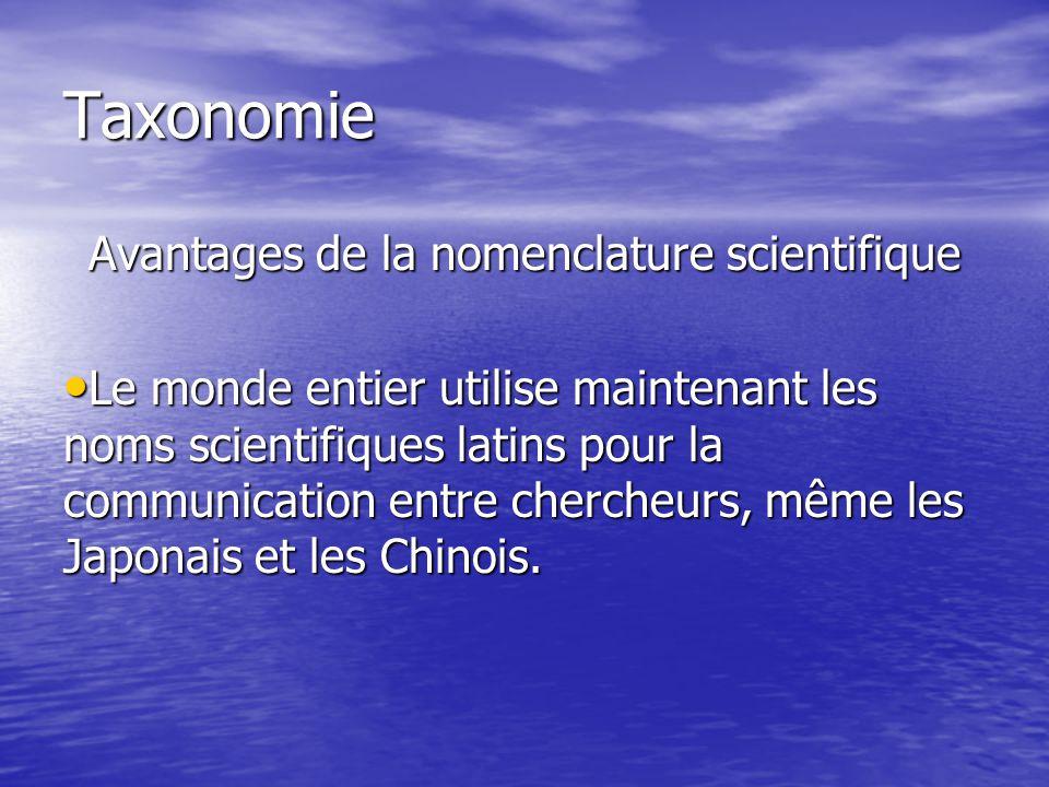 Taxonomie Avantages de la nomenclature scientifique Le monde entier utilise maintenant les noms scientifiques latins pour la communication entre cherc