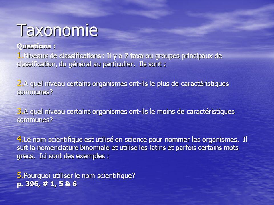 Taxonomie Questions : 1. Niveaux de classifications : Il y a 7 taxa ou groupes principaux de classification, du général au particulier. Ils sont : 2.