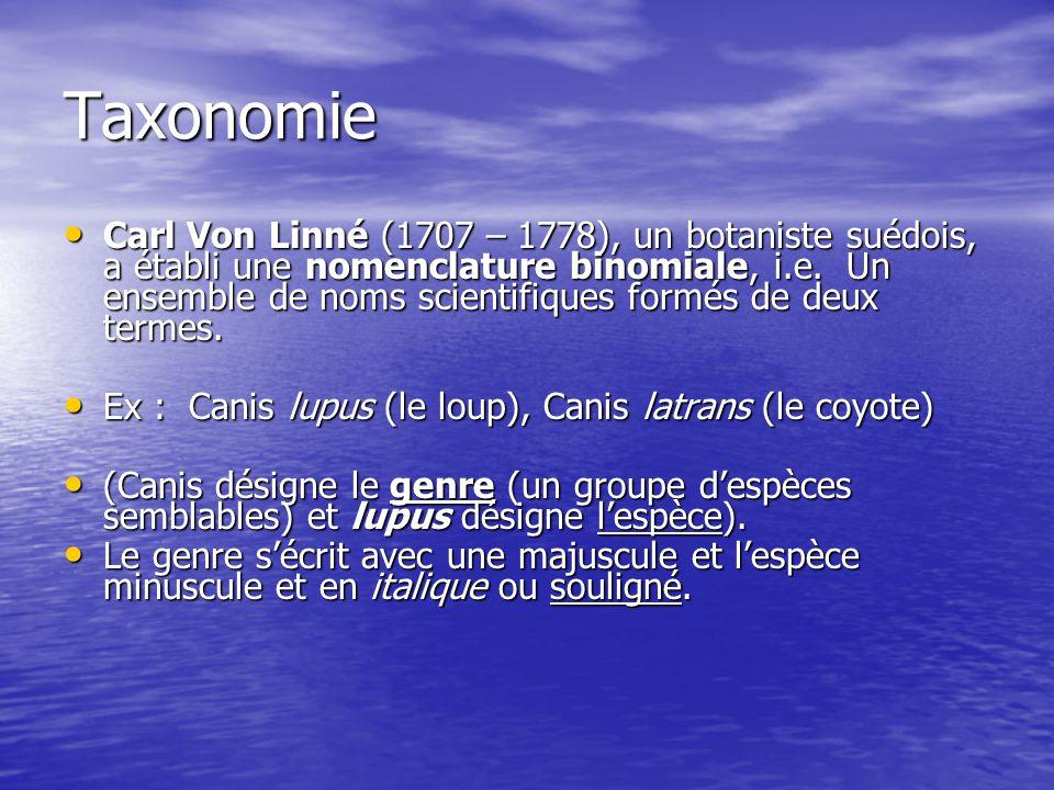 Taxonomie Carl Von Linné (1707 – 1778), un botaniste suédois, a établi une nomenclature binomiale, i.e. Un ensemble de noms scientifiques formés de de