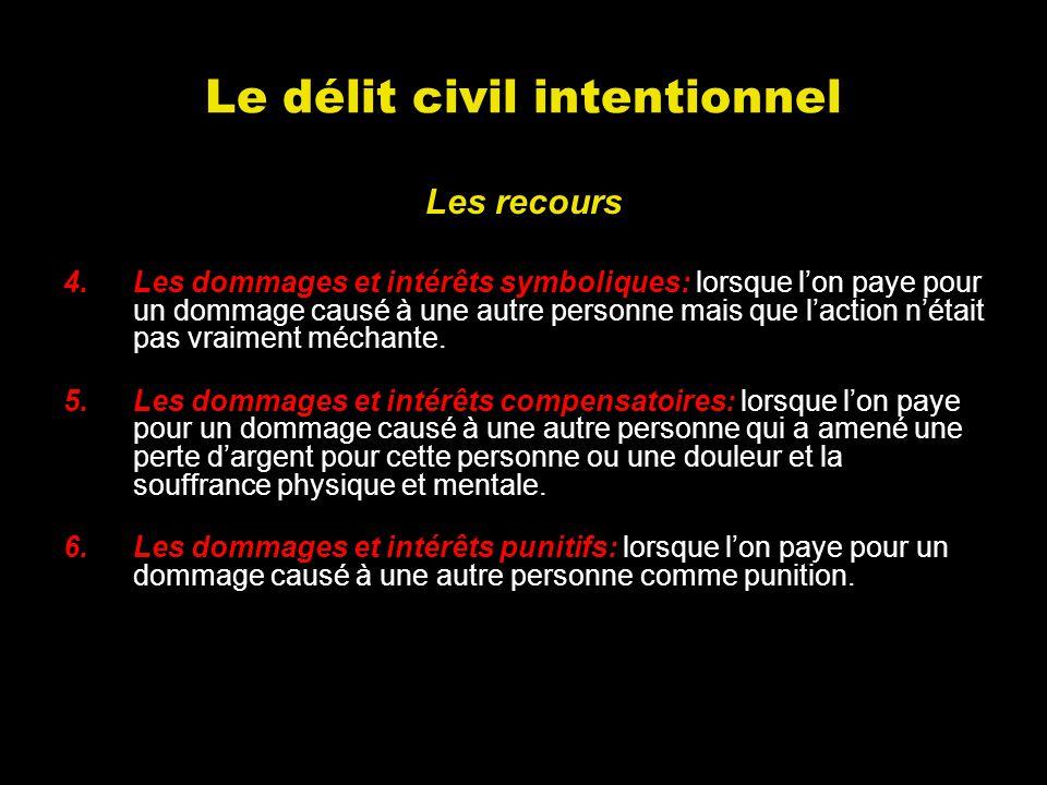 Le délit civil intentionnel Les recours 4.Les dommages et intérêts symboliques: lorsque lon paye pour un dommage causé à une autre personne mais que l