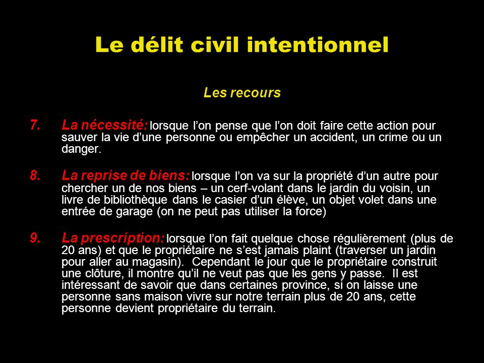 Le délit civil intentionnel Les recours 7.La nécessité: lorsque lon pense que lon doit faire cette action pour sauver la vie dune personne ou empêcher