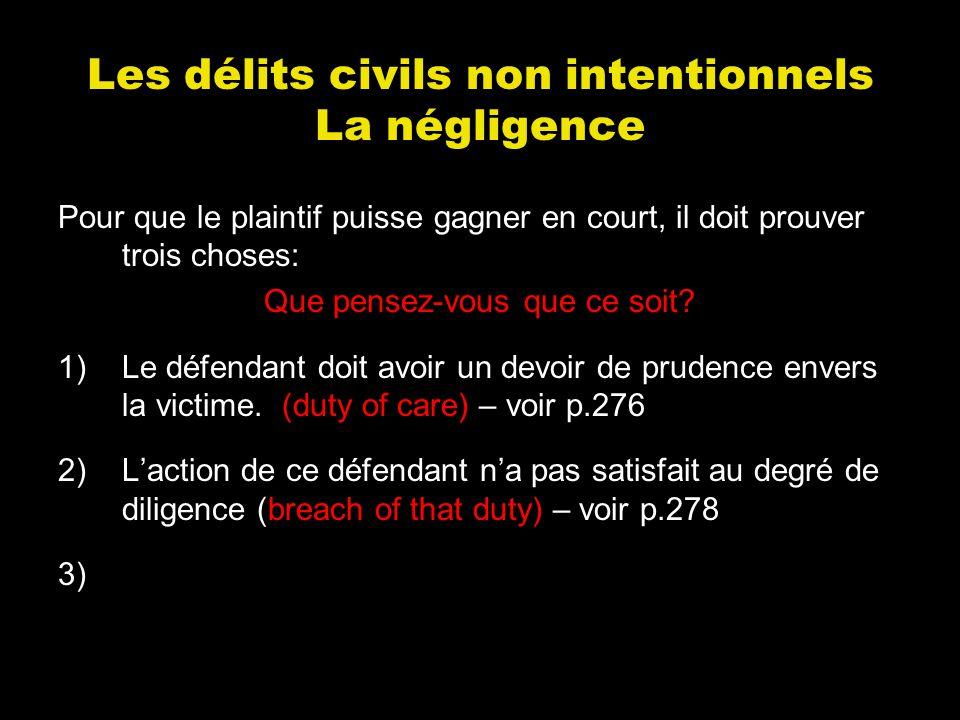 Les délits civils non intentionnels La négligence Pour que le plaintif puisse gagner en court, il doit prouver trois choses: Que pensez-vous que ce so