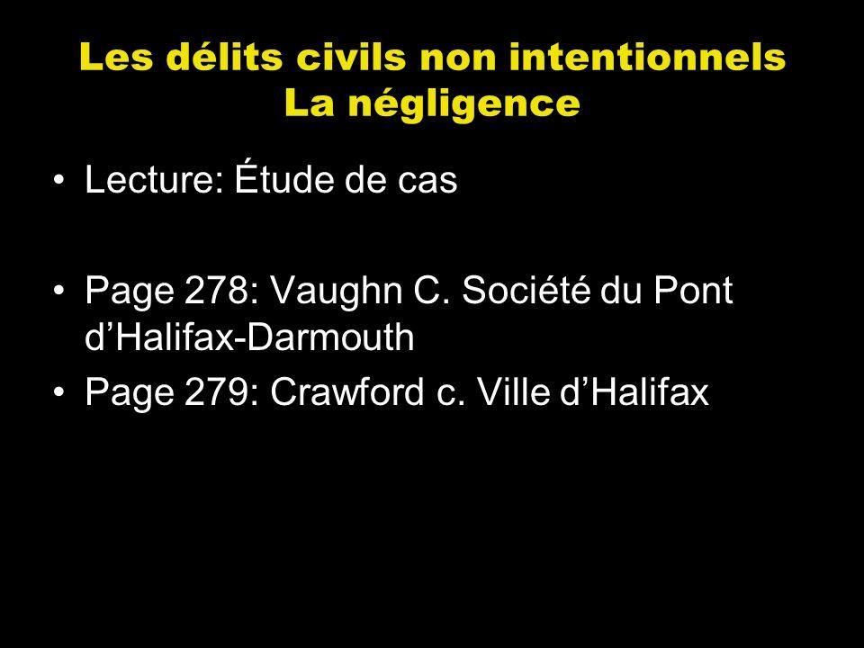 Les délits civils non intentionnels La négligence Lecture: Étude de cas Page 278: Vaughn C. Société du Pont dHalifax-Darmouth Page 279: Crawford c. Vi