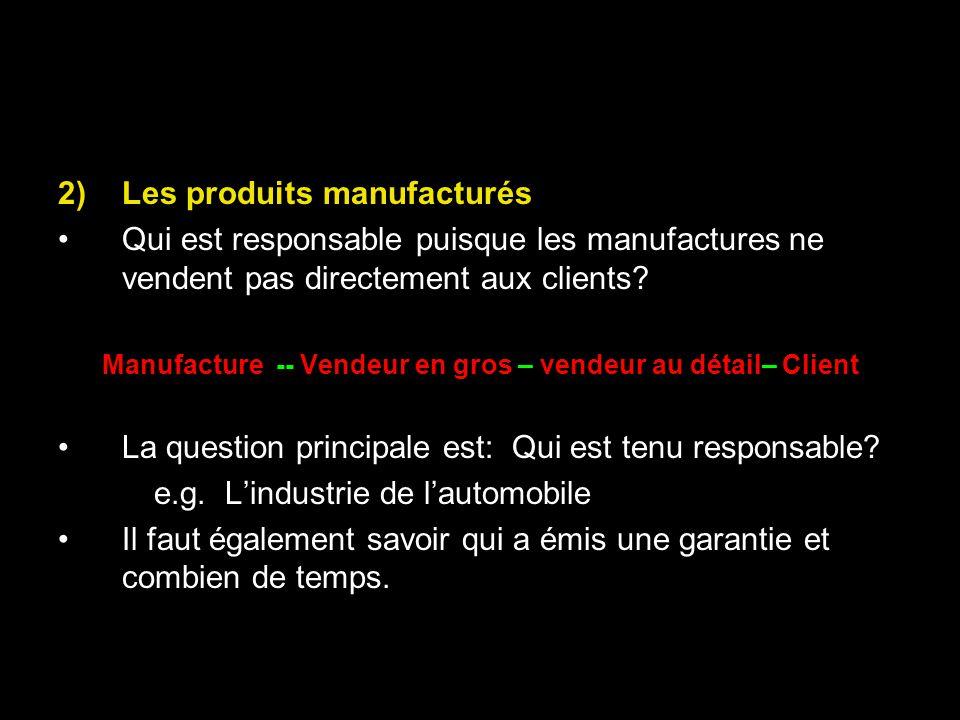 2)Les produits manufacturés Qui est responsable puisque les manufactures ne vendent pas directement aux clients? Manufacture -- Vendeur en gros – vend