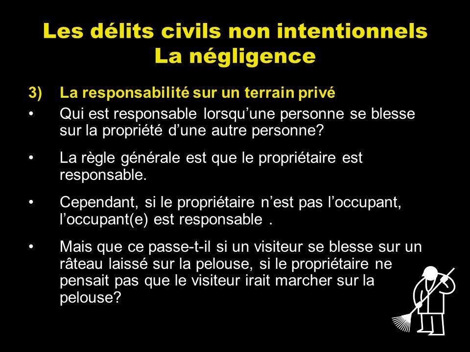 Les délits civils non intentionnels La négligence 3)La responsabilité sur un terrain privé Qui est responsable lorsquune personne se blesse sur la pro