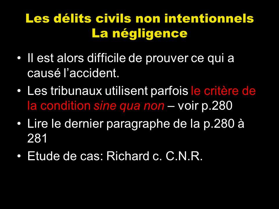 Les délits civils non intentionnels La négligence Il est alors difficile de prouver ce qui a causé laccident. Les tribunaux utilisent parfois le critè
