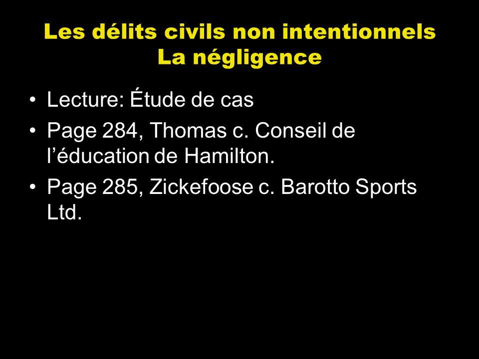 Les délits civils non intentionnels La négligence Lecture: Étude de cas Page 284, Thomas c. Conseil de léducation de Hamilton. Page 285, Zickefoose c.