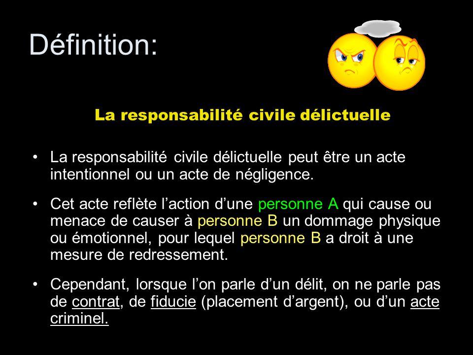 Définition: La responsabilité civile délictuelle La responsabilité civile délictuelle peut être un acte intentionnel ou un acte de négligence. Cet act