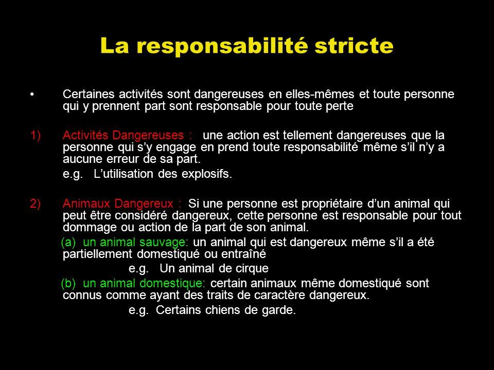 La responsabilité stricte Certaines activités sont dangereuses en elles-mêmes et toute personne qui y prennent part sont responsable pour toute perte