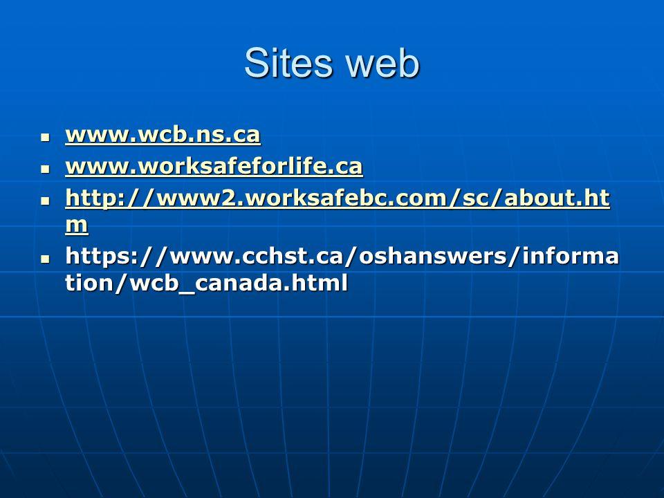 Sites web www.wcb.ns.ca www.wcb.ns.ca www.wcb.ns.ca www.worksafeforlife.ca www.worksafeforlife.ca www.worksafeforlife.ca http://www2.worksafebc.com/sc