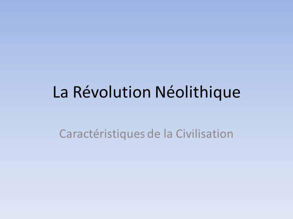 La Révolution Néolithique Caractéristiques de la Civilisation