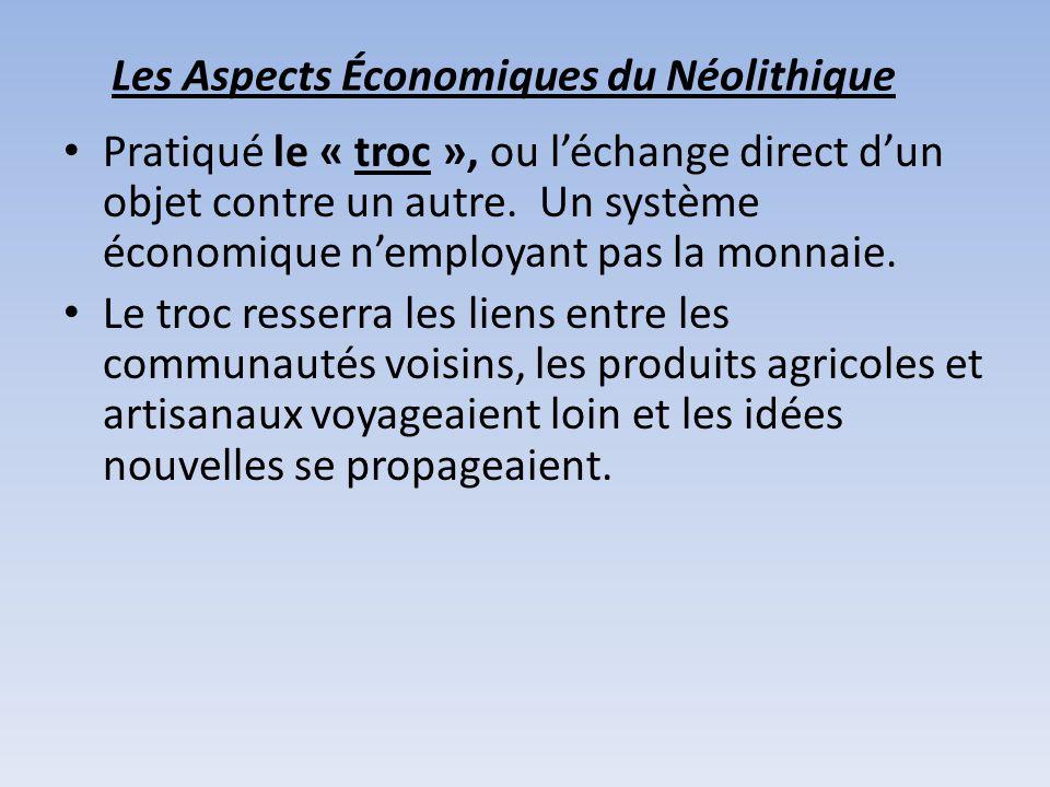 Les Aspects Économiques du Néolithique Pratiqué le « troc », ou léchange direct dun objet contre un autre. Un système économique nemployant pas la mon