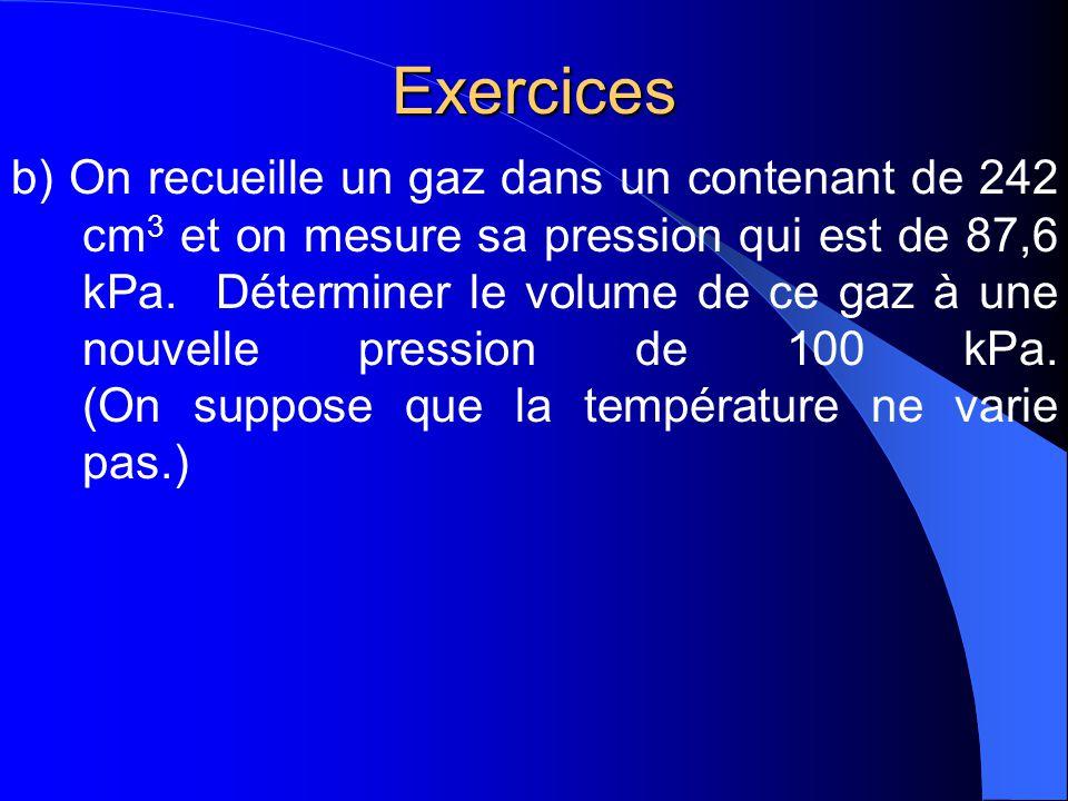 a)Un échantillon de 1,53 L CCl 2 F 2 (fréon – 12) est soumis à une pression de 5,61 kPa. Si on augmente la pression à 15 kPa, à température constante,