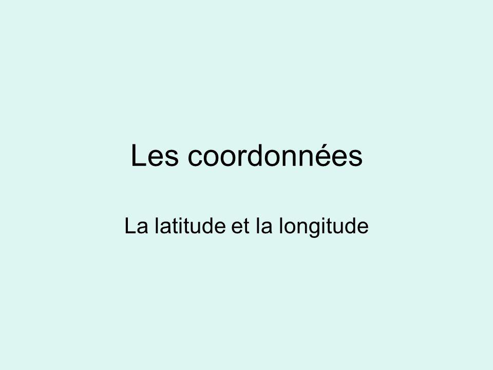 Les coordonnées La latitude et la longitude