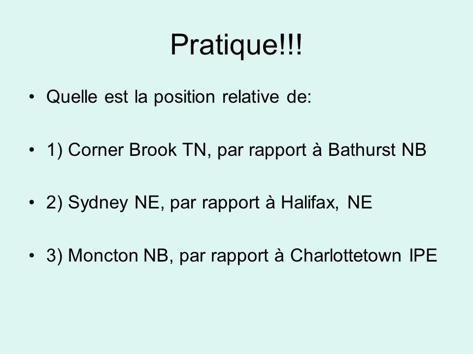 Pratique!!! Quelle est la position relative de: 1) Corner Brook TN, par rapport à Bathurst NB 2) Sydney NE, par rapport à Halifax, NE 3) Moncton NB, p