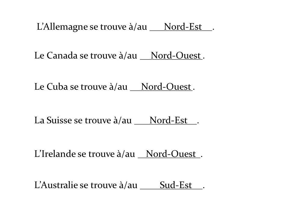 LAllemagne se trouve à/au _____________. Le Canada se trouve à/au _____________. Le Cuba se trouve à/au _____________. La Suisse se trouve à/au ______