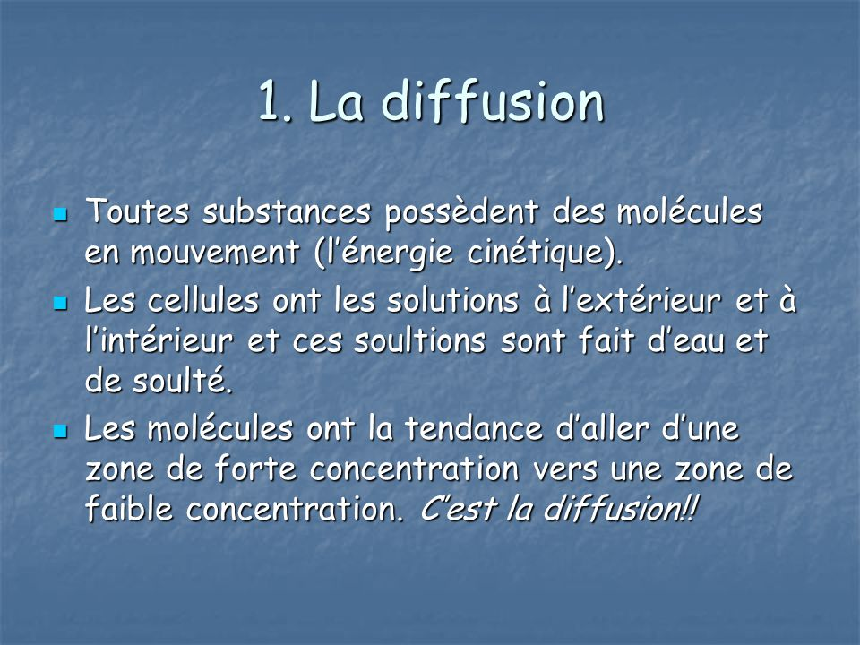 1. La diffusion Toutes substances possèdent des molécules en mouvement (lénergie cinétique). Toutes substances possèdent des molécules en mouvement (l